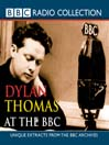 Dylan Thomas at the BBC (MP3): Unique Extracts from the BBC Archives